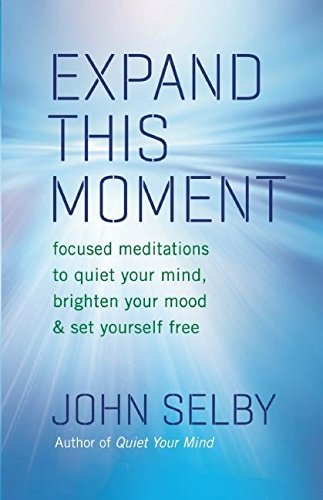 9781577319702: Expand This Moment: Focused Meditations to Quiet Your Mind, Brighten Your Mood, and Set Yourself Free
