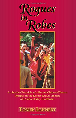 ROGUES IN ROBES: An Inside Chronicle Of A Recent Chinese-Tibetan Intrigue.