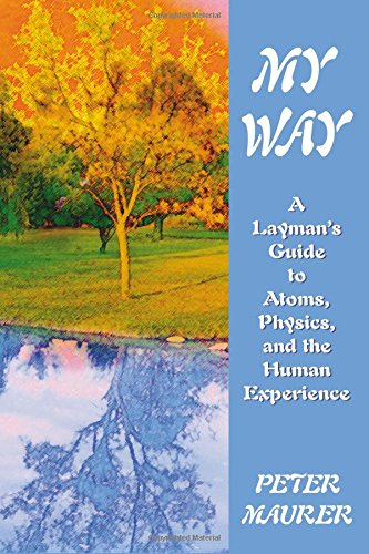 9781577330684: My Way: A Layman's Guide to Atoms, Physics, and the Human Experience
