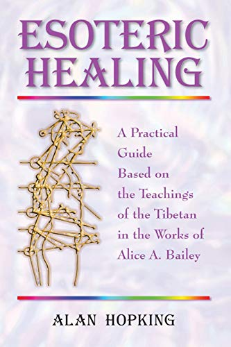 9781577331100: Esoteric Healing: a Practical Guide Based on the Teachings of the Tibetan in the Works of Alice A. Bailey