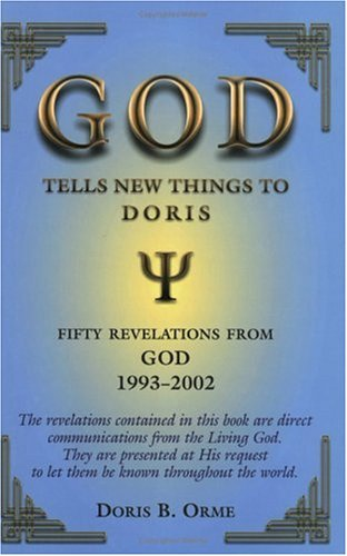 God Tells New Things to Doris: Fifty Revelations from God 1993-2002: Orme, Doris B.