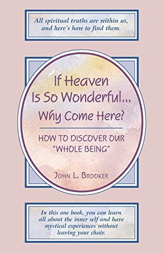 9781577331438: If Heaven Is So Wonderful...Why Come Here?: How to Discover Our Whole Being