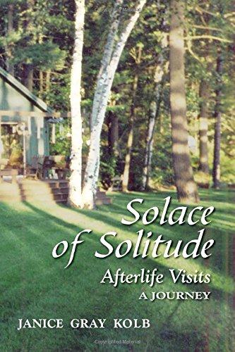 Solace of Solitude: Afterlife Visits: A Journey: Janice Gray Kolb