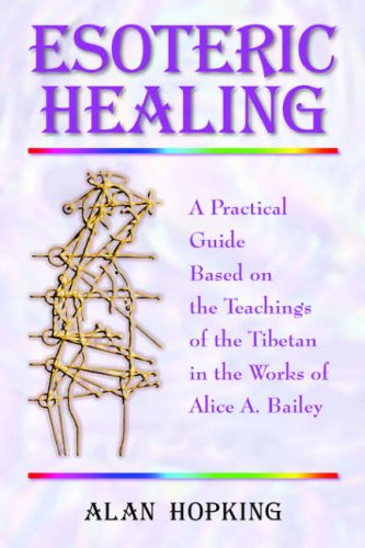 9781577331629: Esoteric Healing: A Practical Guide Based on the Teachings of the Tibetan in the Works of Alice A. Bailey