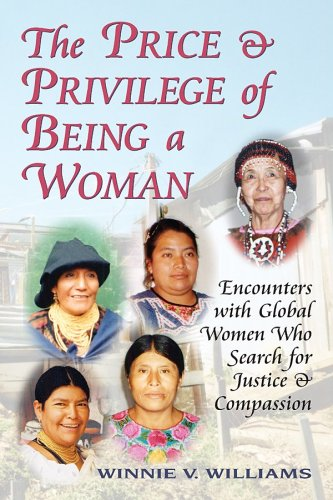 The Price and Privilege of Being a Woman: Encounters with Global Women Who Search for Justice and ...