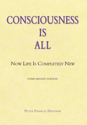 9781577332022: Consciousness Is All: Now Life Is Completely New