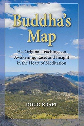 Buddha's Map: His Original Teachings on Awakening, Ease, and Insight in the Hear: Kraft, Doug