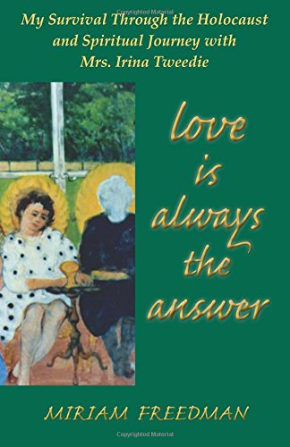LOVE IS ALWAYS THE ANSWER: My Survival Through The Holocaust & Spiritual Journey With Mrs. Irina ...