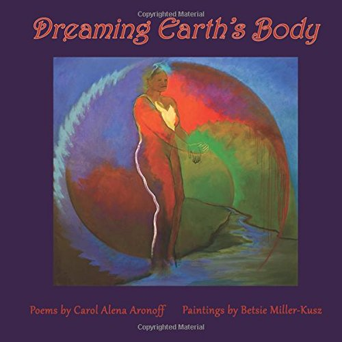 Dreaming Earth's Body: Poems by Carol Alena: Aronoff, Carol Alena