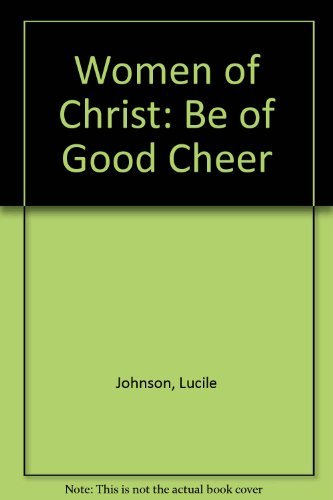 Women of Christ: Be of Good Cheer (9781577340980) by Lucile Johnson