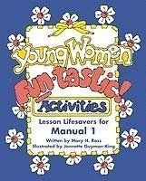 Young Women Fun-tastic! Activities Manual 2: Mary H. Ross