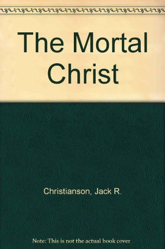 9781577347972: The Mortal Christ