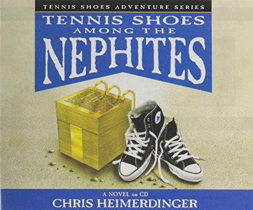 Tennis Shoes Among the Nephites: Chris Heimerdinger