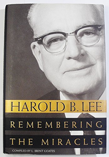 Harold B. Lee : Remembering the Miracles: L. Goates