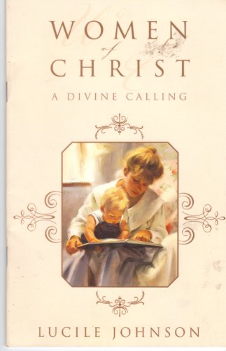 Women of Christ: A Divine Calling (9781577349983) by Lucile Johnson