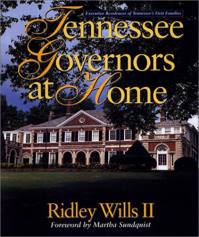 Tennessee Governors At Home Executive Residences Of Tennessee's First Families: Wills, Ridley,...