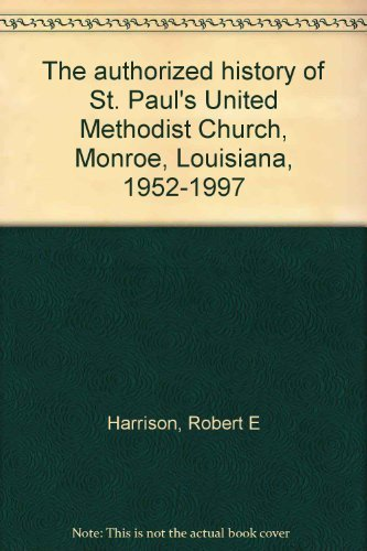The Authorized History of St. Paul's United: Harrison, Robert E.