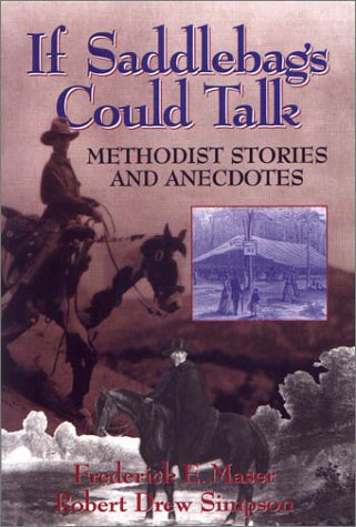 If Saddlebags Could Talk: Methodist Stories and: Maser, Frederick E.,