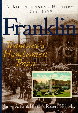 Franklin Tennessee's Handsomest Town, a Bicentennial History, 1799-1999: Crutchfield, James A....