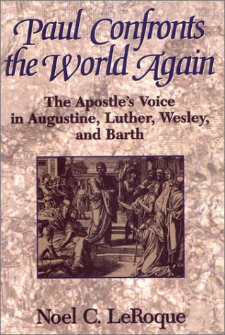 9781577361534: Paul Confronts the World Again: The Apostle's Voice in Augustine, Luther, Wesley, and Barth