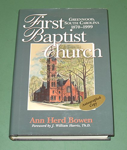 FIRST BAPTIST CHURCH: Greenwood, South Carolina, 1870-1999.: Bowen, Ann Herd.