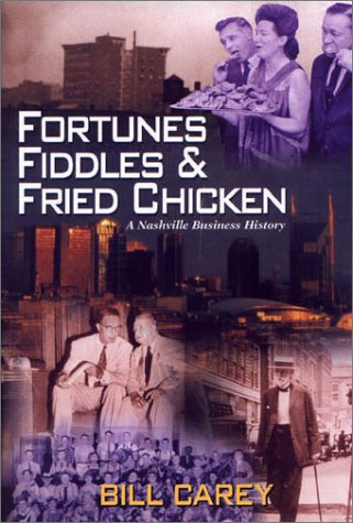 Fortunes, Fiddles & Fried Chicken: A Nashville Business History: Carey, Bill