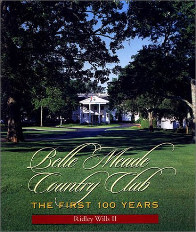Belle Meade Country Club: The first 100 years: Wills, Ridley