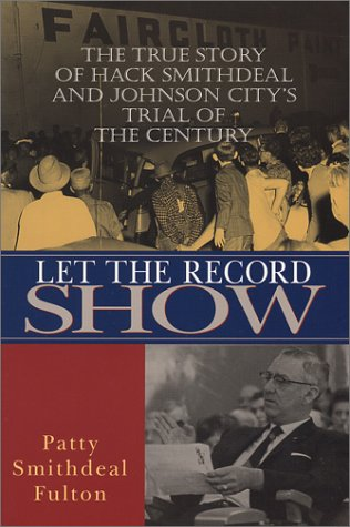 9781577362487: Let the Record Show: The True Story of Hack Smithdeal and Johnson City's Trial of the Century