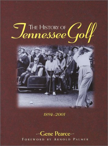 The History of Tennessee Golf: 1894-2001: Pearce, Gene