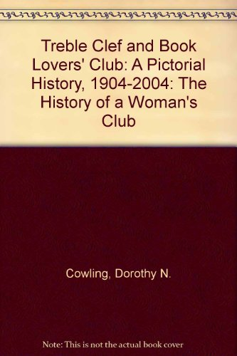 Treble Clef and Book Lovers' Club: A Pictorial History, 1904-2004: The History of a Woman&#x27...