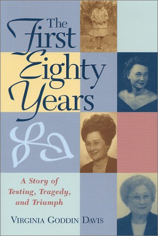 The First Eighty Years: A Story of Testing, Tragedy, and Triumph: Davis, Virginia Goddin