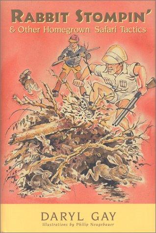 Rabbit Stompin' and Other Homegrown Safari Tactics: Gay, Daryl