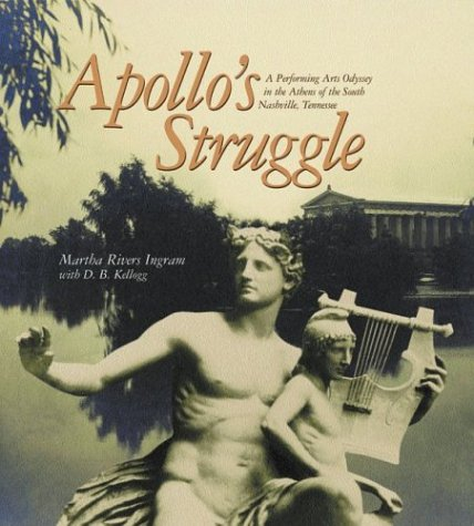 Apollo's Struggle: A Performing Arts Odyssey In The Athens Of The South, Nashville, Tennessee:...