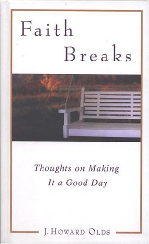 Faith Breaks : Thoughts on Making It: Olds, J. Howard