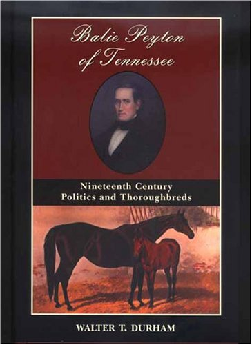 Balie Peyton of Tennessee: Nineteenth Century Politics and Thoroughbreds
