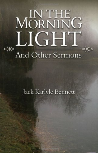 In the Morning Light And Other Sermons: Bennett, Jack Karlyle