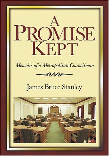 A Promise Kept: Memoirs of a Metropolitan Councilman: Stanley, James Bruce
