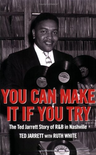 9781577363675: You Can Make It If You Try: The Ted Jarrett Story of R&B in Nashville