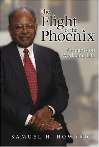 The Flight of the Phoenix: Thoughts on Work and Life: Samuel H. Howard