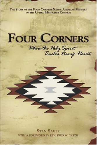 Four Corners, Where the Holy Spirit Touches Navajo Hearts [INSCRIBED]: Sager, Stan / foreword by ...