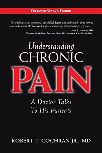 Understanding Chronic Pain : A Doctor Talks: Cochran, Robert T.,