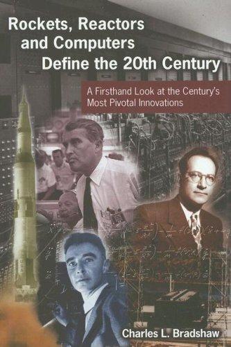 Rockets, Reactors, and Computers Define the Twentieth Century: Charles L. Bradshaw