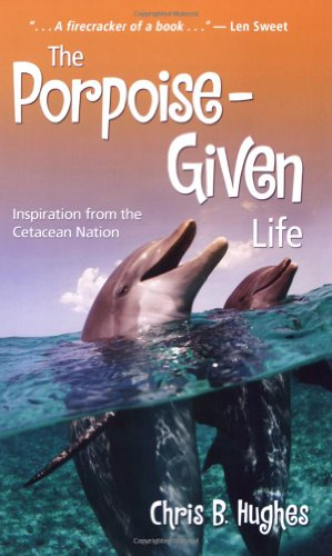 9781577364139: The Porpoise-Given Life: Inspiration from the Cetacean Nation