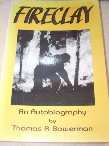 Fireclay. An Autobiography Thomas R. Bowerman, Sr. [SIGNED]