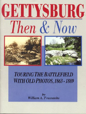 Gettysburg, Then & Now: Touring the Battlefield With Old Photos (1577470036) by William A. Frassanito