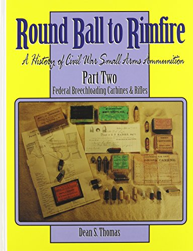 Round Ball to Rimfire: A History of Civil War Small Arms Ammunition, Part Two: Federal ...