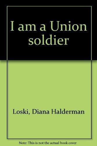 I am a Union soldier: Loski, Diana Halderman