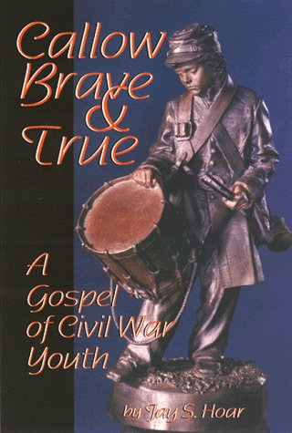 Callow, Brave and True : A Gospel: Jay S. Hoar