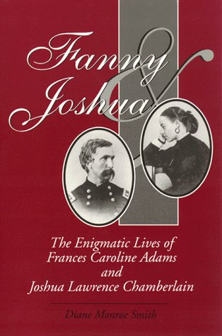 Fanny and Joshua: The Enigmatic Lives of Frances Caroline Adams and Joshua Lawrence Chamberlain