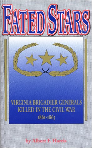 Fated Stars: Virginia Brigadier Generals Killed in: Harris, Albert F.
